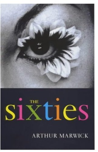 The Sixties: Cultural Transformation in Britain, France, Italy and the United States, c. 1958 - c. 1974