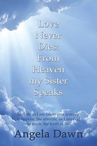 Love Never Dies: From Heaven My Sister Speaks