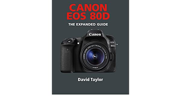 Canon EOS 80D (The Expanded Guide) (English Edition) eBook: David ...