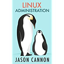 Linux Administration: The Linux Operating System and Command Line Guide for Linux Administrators (English Edition)