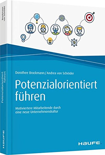 Potenzialorientiert führen: Motiviertere Mitarbeitende durch eine neue Unternehmenskultur (Haufe Fachbuch)