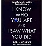 img - for [(I Know Who You Are and I Saw What You Did: Social Networks and the Death of Privacy )] [Author: Lori Andrews] [Apr-2012] book / textbook / text book