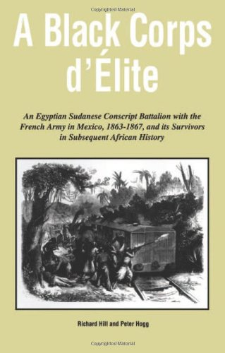 A Black Corps d'Elite: An Egyptian Sudanese Conscript Battalion with the French Army in Mexico, 1863-1867, and its Survi