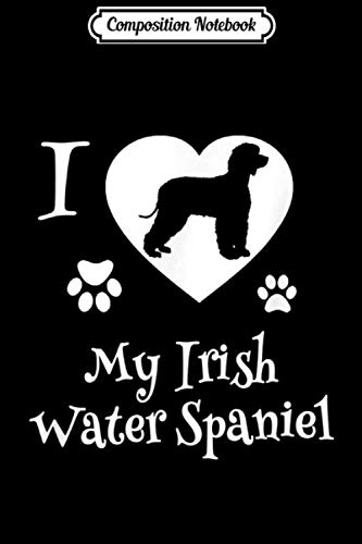Composition Notebook: Irish Water Spaniel Gifts I Love My Irish Water Spaniel  Journal/Notebook Blank Lined Ruled 6x9 100 Pages 1
