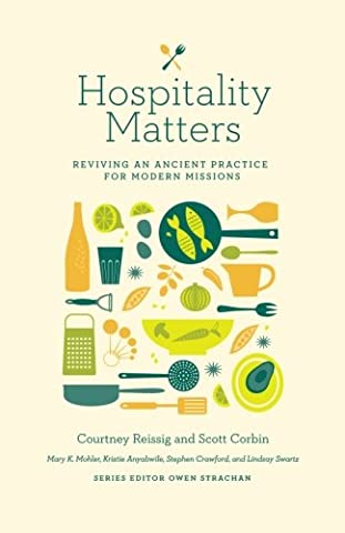 Hospitality Matters: Reviving an Ancient Practice for Modern Mission (Mission Veritas)