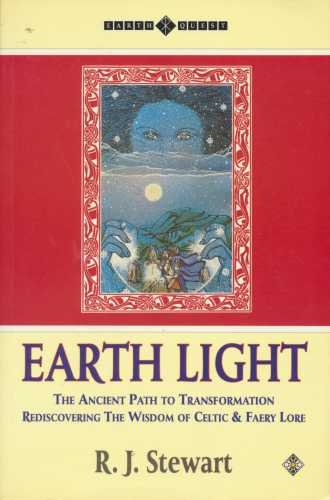 Earth Light: The Ancient Path to Transformation : Rediscovering the Wisdom of Celtic and Fairy Lore (Earth Quest)