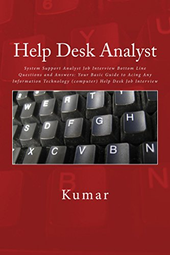 HELP DESK ANALYST SYSTEM SUPPORT JOB INTERVIEW BOTTOM LINE QUESTIONS AND ANSWERS YOUR BASIC GUIDE TO ACING ANY INFORMATION TECHNOLOGY COMPUTER