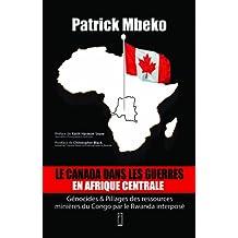 Le Canada dans les guerres en Afrique centrale: génocides et pillages des ressources minières du Congo par le Rwanda interposé