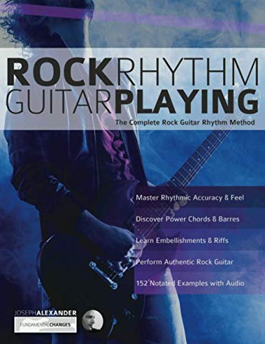 Rock Rhythm Guitar Playing: The Complete Rock Guitar Rhythm Method (Play rock guitar) ()
