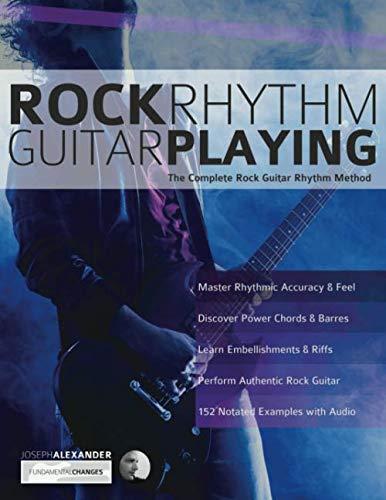 How To Play Rock Guitar - Rock Rhythm Guitar Playing: The Complete Rock Guitar Rhythm Method (Play rock guitar)