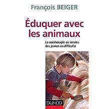 Eduquer avec les animaux : La zoothérapie au service des jeunes en difficulté (Métiers et pratiques) (French Edition)