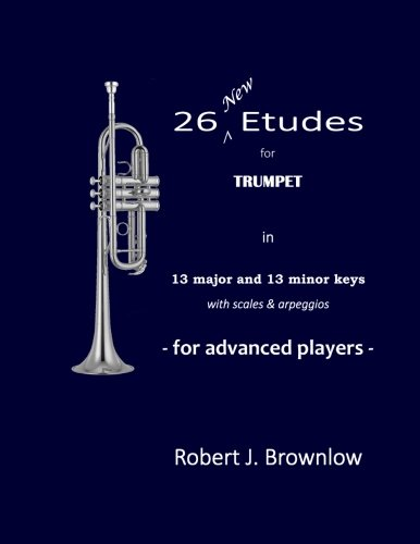 26 New Etudes for Trumpet: In 13 major and 13 minor keys with scales & -