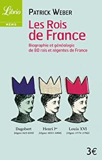 Les rois de France : biographie et généalogie de 80 rois et régentes de France, Weber, Patrick