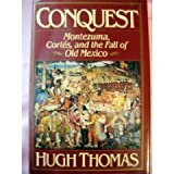 Conquest: Montezuma, Cortes, and the Fall of Old Mexico