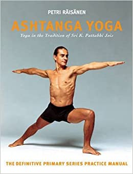 Ashtanga Yoga: The Yoga Tradition of Sri K. Pattabhi Jois: The Definitive Primary Series Practice Manual