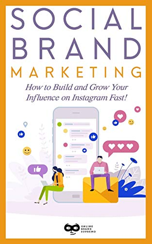 Social Brand Marketing How to Build and Grow Your Influence on Instagram Fast! [Supremo, Online Brand] (Tapa Blanda)