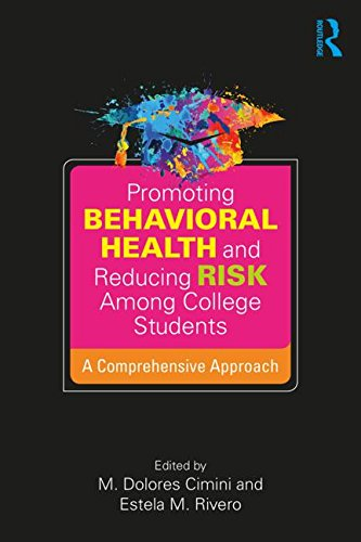 Promoting Behavioral Health and Reducing Risk among College Students: A Comprehensive Approach by Routledge