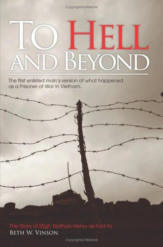 To  Hell and Beyond: The First Enlisted Man's Version of What Happened as a Prisoner of War in Vietnam