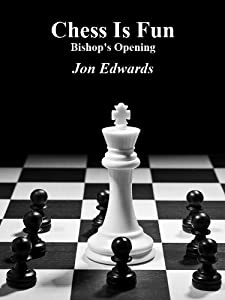 The Bishop's Opening (Chess is Fun Book 8)