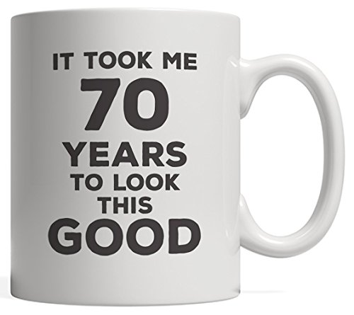 It Took Me 70 Years To Look This Good Birthday Mug - Great Funny Design As 70th Seventieth Anniversary Day Gift Idea Perfect For Seventy Year Old Men And Women Born In 1948!