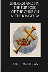 Understanding The Purposes of the Church & The Kingdom