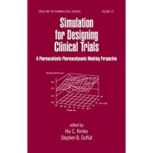Simulation for Designing Clinical Trials: A Pharmacokinetic-Pharmacodynamic Modeling Perspective (Drugs and the Pharmaceutical Sciences)