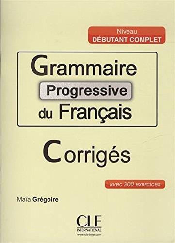 Grammaire Progressive Du Francais - Niveau Débutant Complet - Corrigés French Edition