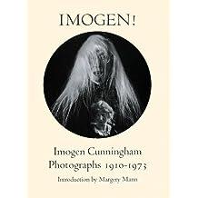 Imogen!: Imogen Cunningham, Photographs 1910-1973 by Imogen Cunningham (1974-08-27)