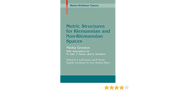 Metric Structures for Riemannian and Non-Riemannian Spaces (Modern Birkhäuser Classics) Corrected, Mikhail Gromov, Jacques LaFontaine, Pierre Pansu, ...