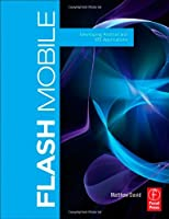 Flash Mobile: Developing Android and iOS Applications Front Cover