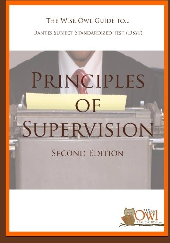 The Wise Owl Guide To... Dantes Subject Standardized Test (DSST) Principles of Supervision (Second Edition)