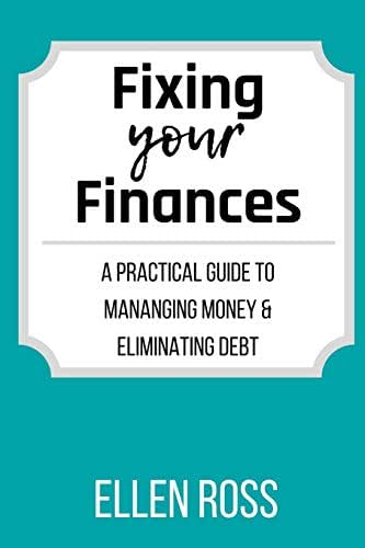 Fixing Your Finances: A Practical Guide to Managing Money and Eliminating Debt
