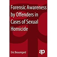 Forensic Awareness By Offenders in Cases of Sexual Homicide