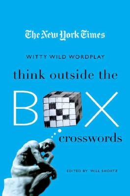 The New York Times Think Outside the Box Crosswords: 75 Specially Selected Witty, Wild Puzzles [NYT THINK OUTSIDE THE BOX CROS]
