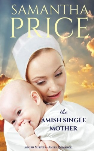 The Amish Single Mother: Amish Romance (Amish Misfits) (Volume 4)