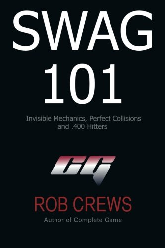 Swag 101: Invisible Mechanics, Perfect Collisions and .400 Hitters pdf