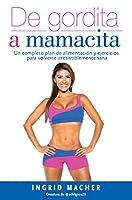 De gordita a mamacita: Un completo plan de alimentación y ejercicios para volverte irresistiblemente sana/From FAT to FAB. A complete diet and exercise (Spanish Edition)