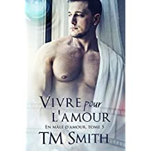 Vivre pour l'amour: En Mâle d'Amour #5 (French Edition)