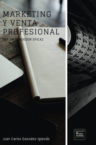 Marketing y Venta Profesional: Ser un vendedor eficaz (Spanish Edition) [Juan Carlos Gonzalez Iglesias] (Tapa Blanda)