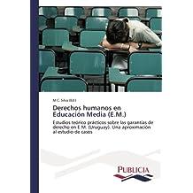 Derechos humanos en Educación Media (E.M.): Estudios teórico prácticos sobre las garantías de derecho en E.M. (Uruguay). Una aproximación al estudio de casos (Spanish Edition)