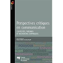 Perspectives critiques en communication: Contextes, théories et recherches empiriques (French Edition)