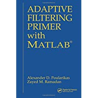 Adaptive Filtering Primer with MATLAB (Electrical Engineering Primer)