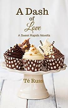 A Dash of Love: A Sweet Rapids Novella by [Russ, Té]