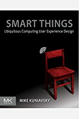 Smart Things: Ubiquitous Computing User Experience Design Paperback