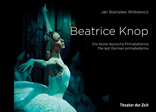 Beatrice Knop: Die letzte deutsche Primaballerina / The last German primaballerina