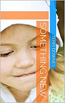 Something New: A Collection of Amish Romance by [Downes, Terri]