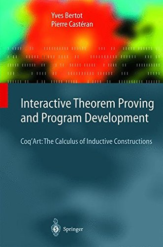 Download Interactive Theorem Proving and Program Development: Coq'Art: The Calculus of Inductive Constructions (Texts in Theoretical Computer Science. An EATCS Series) Pdf