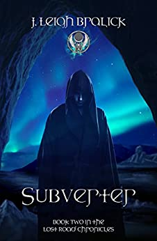 Subverter (Lost Road Chronicles Book 2) by [Bralick, J. Leigh]