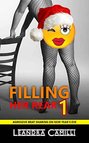Filling Her Rear: Aggressive Brat Sharing on New Year's Eve (One Woman Many Men Book 1) (Aggressive Girls)