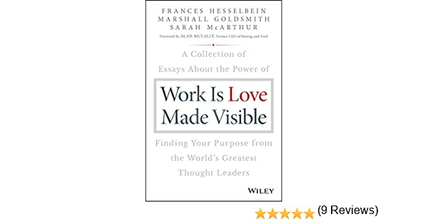 Work is Love Made Visible: A Collection of Essays About the Power ...